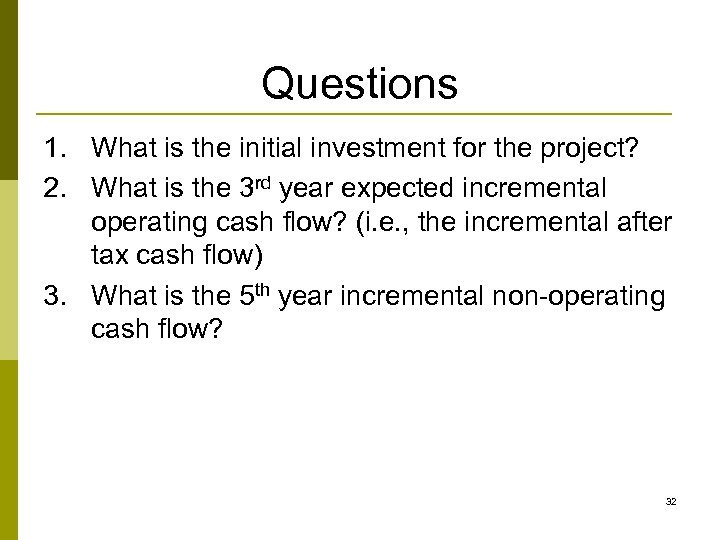 Questions 1. What is the initial investment for the project? 2. What is the