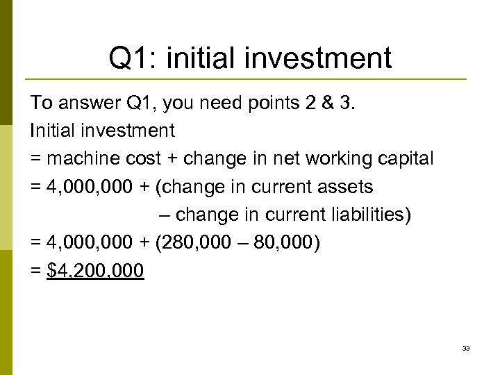 Q 1: initial investment To answer Q 1, you need points 2 & 3.