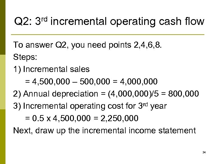 Q 2: 3 rd incremental operating cash flow To answer Q 2, you need