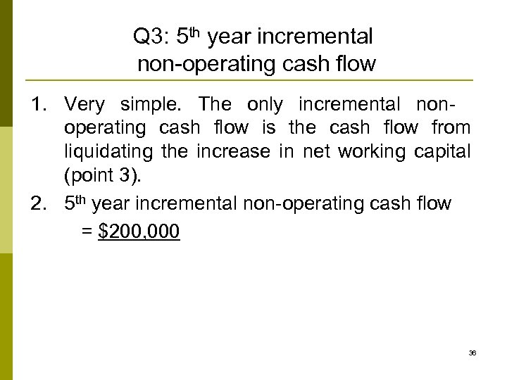 Q 3: 5 th year incremental non-operating cash flow 1. Very simple. The only