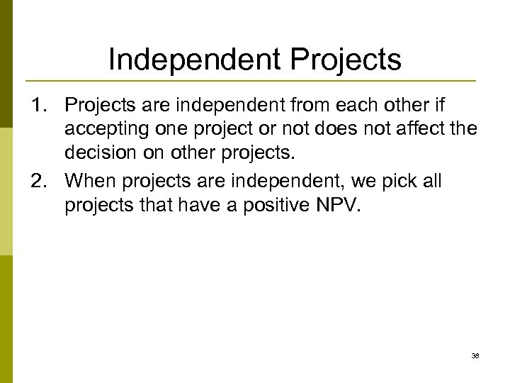 Independent Projects 1. Projects are independent from each other if accepting one project or