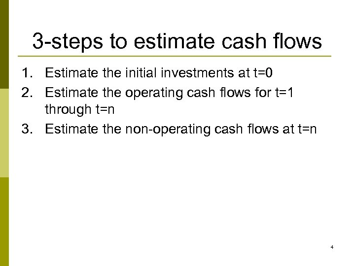 3 -steps to estimate cash flows 1. Estimate the initial investments at t=0 2.