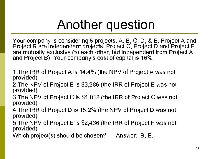 Another question Your company is considering 5 projects: A, B, C, D, & E.