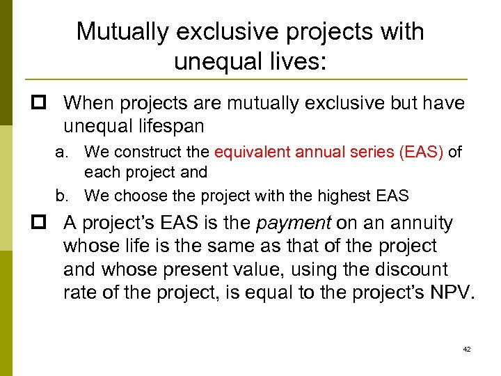 Mutually exclusive projects with unequal lives: p When projects are mutually exclusive but have