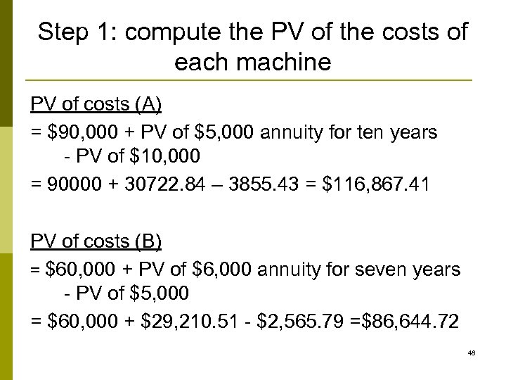 Step 1: compute the PV of the costs of each machine PV of costs