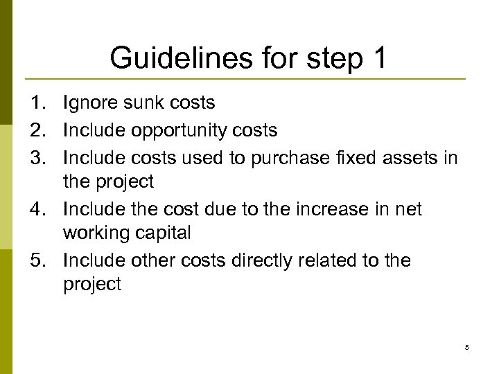 Guidelines for step 1 1. Ignore sunk costs 2. Include opportunity costs 3. Include