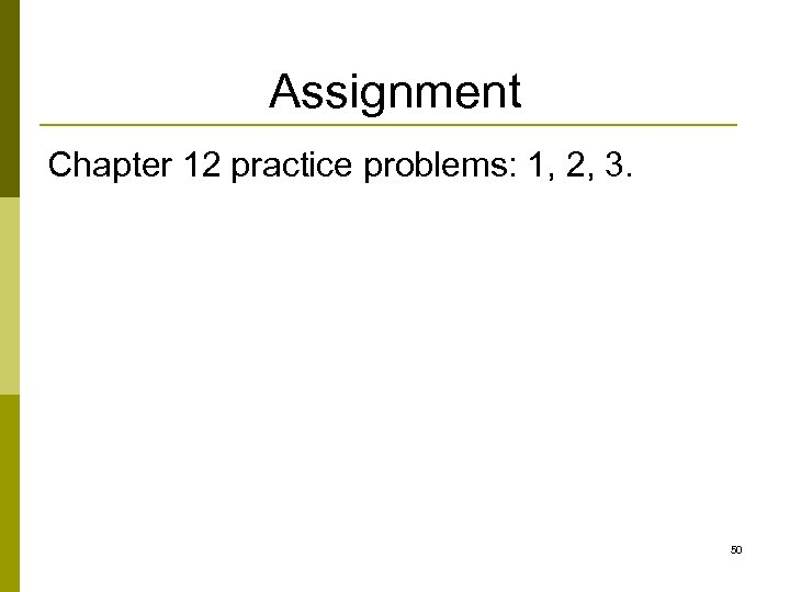 Assignment Chapter 12 practice problems: 1, 2, 3. 50