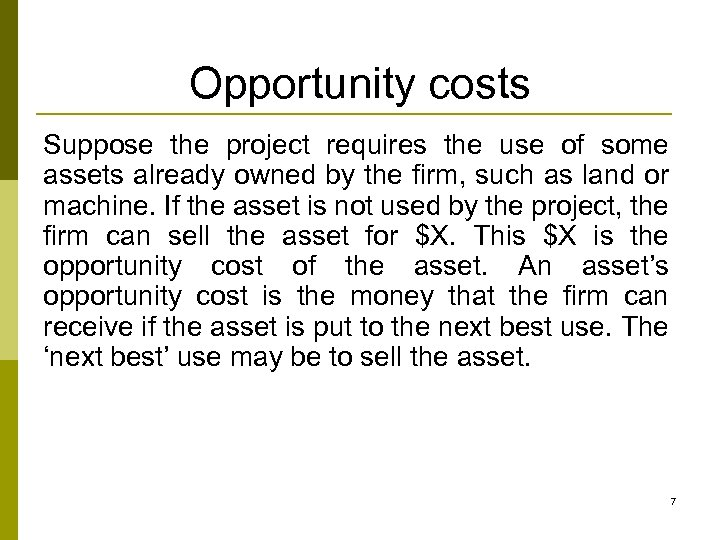 Opportunity costs Suppose the project requires the use of some assets already owned by