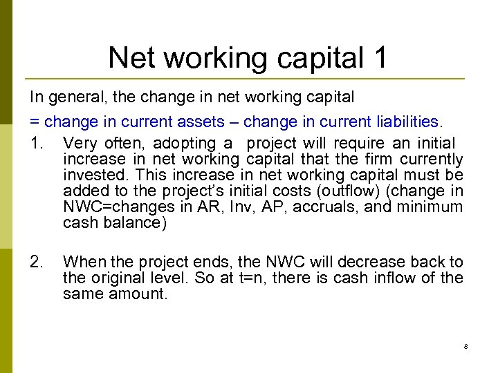Net working capital 1 In general, the change in net working capital = change
