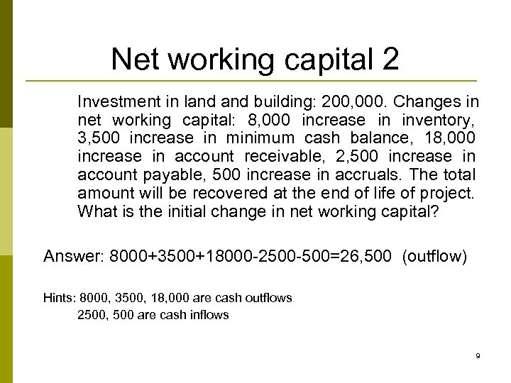 Net working capital 2 Investment in land building: 200, 000. Changes in net working