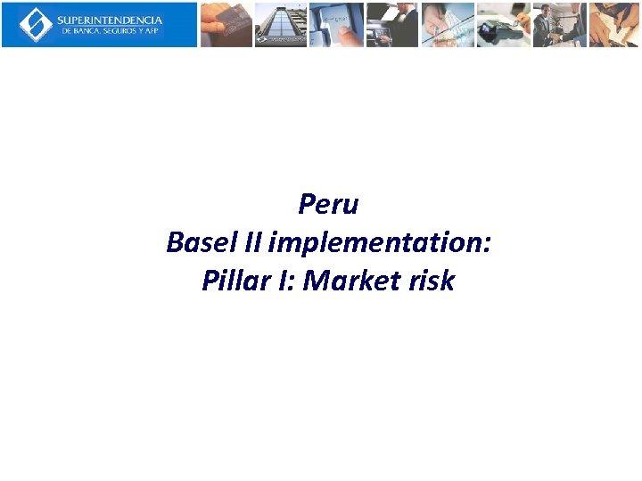 Peru Basel II implementation: Pillar I: Market risk
