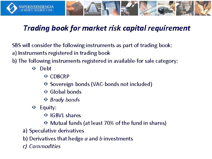 Trading book for market risk capital requirement SBS will consider the following instruments as