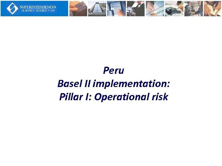 Peru Basel II implementation: Pillar I: Operational risk