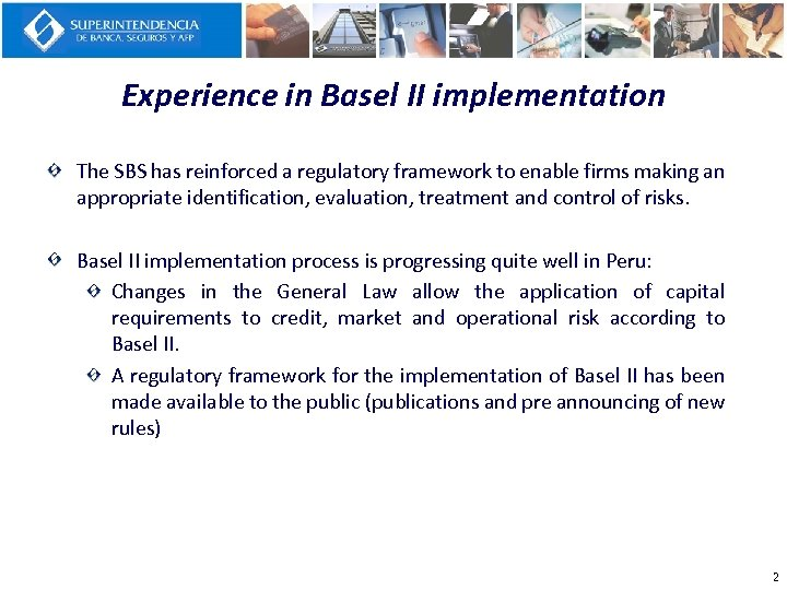 Experience in Basel II implementation The SBS has reinforced a regulatory framework to enable
