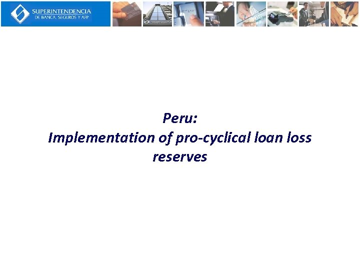 Peru: Implementation of pro-cyclical loan loss reserves