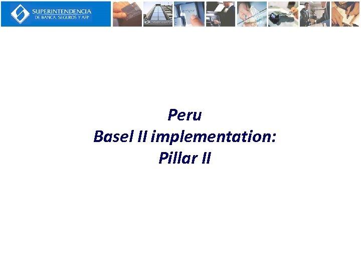 Peru Basel II implementation: Pillar II