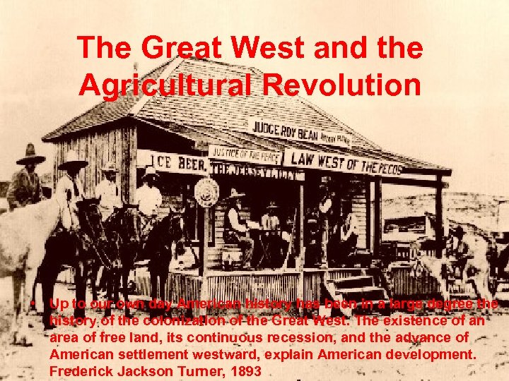 The Great West and the Agricultural Revolution • Up to our own day American