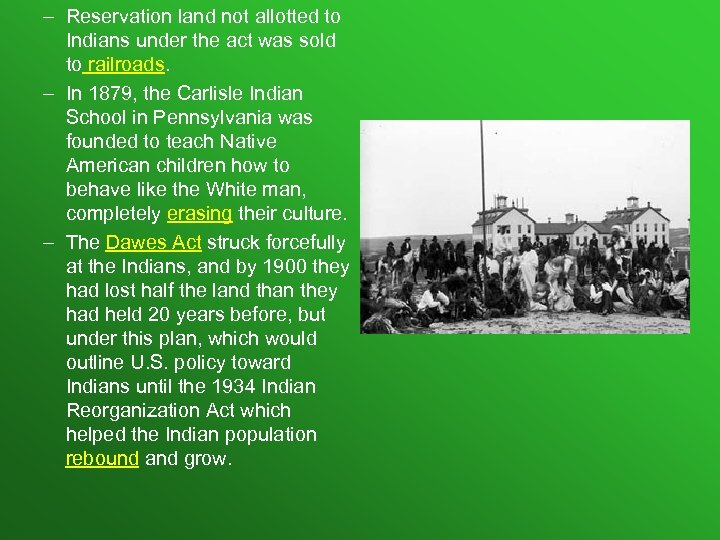 – Reservation land not allotted to Indians under the act was sold to railroads.