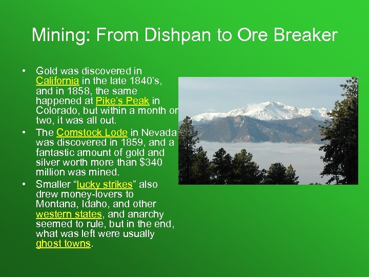 Mining: From Dishpan to Ore Breaker • Gold was discovered in California in the