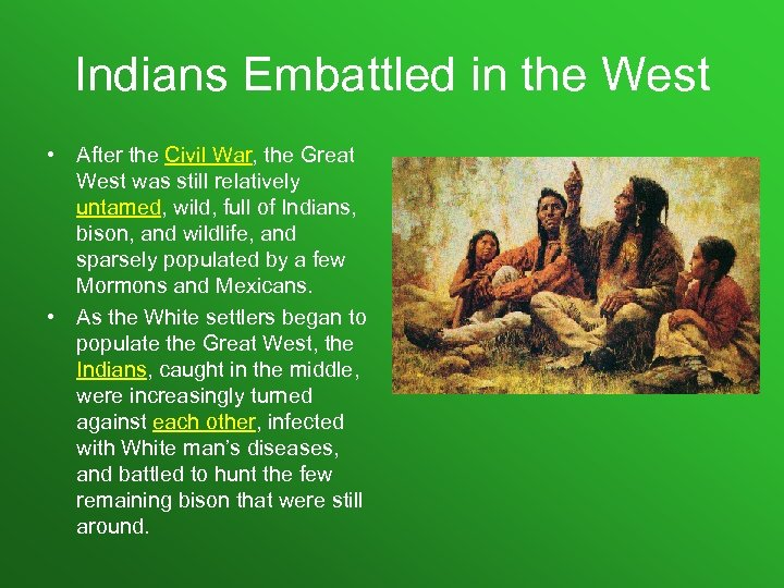 Indians Embattled in the West • After the Civil War, the Great West was