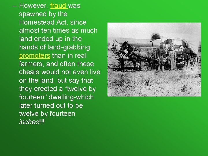 – However, fraud was spawned by the Homestead Act, since almost ten times as