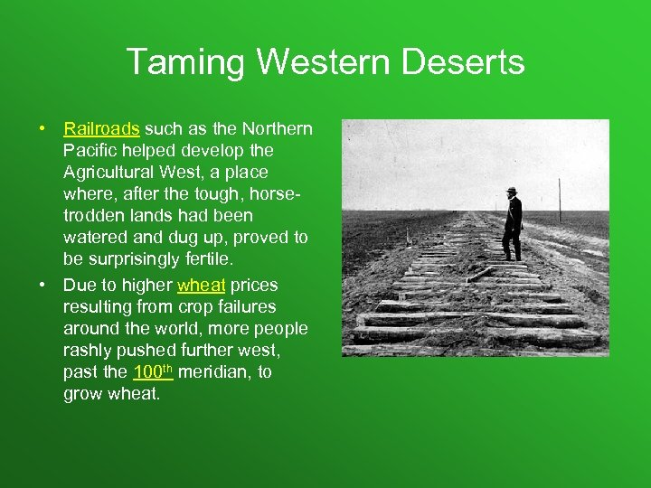 Taming Western Deserts • Railroads such as the Northern Pacific helped develop the Agricultural