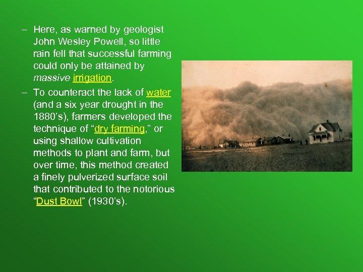– Here, as warned by geologist John Wesley Powell, so little rain fell that
