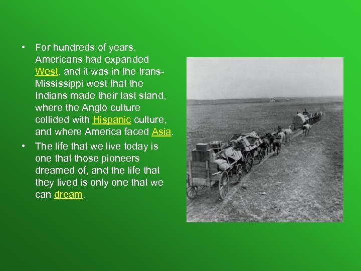 • For hundreds of years, Americans had expanded West, and it was in