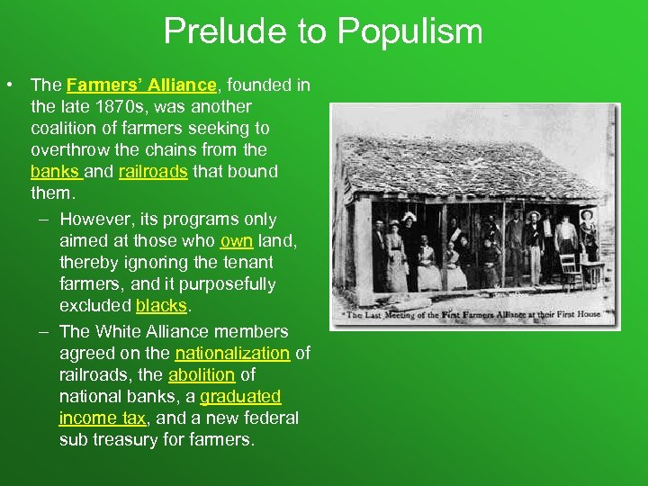 Prelude to Populism • The Farmers' Alliance, founded in the late 1870 s, was