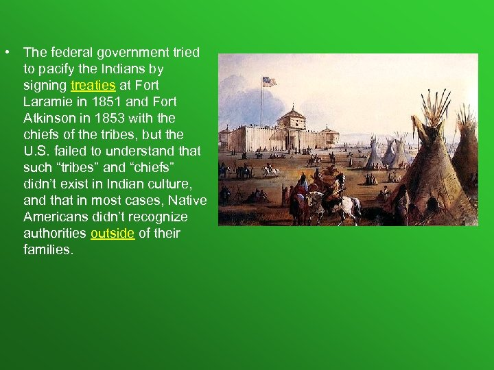 • The federal government tried to pacify the Indians by signing treaties at