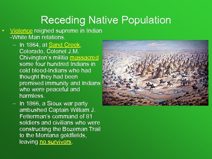 Receding Native Population • Violence reigned supreme in Indian -White Man relations. – In