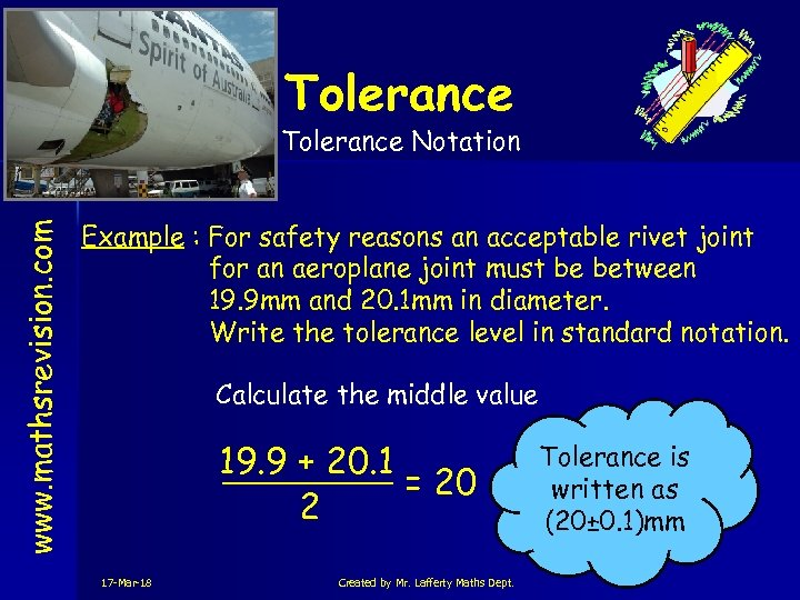 Tolerance Notation www. mathsrevision. com S 4 Example : For safety reasons an acceptable