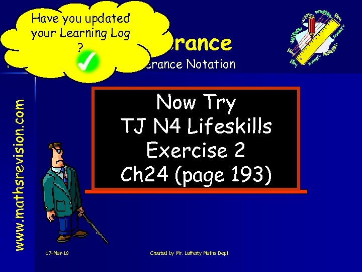 Have you updated your Learning Log ? N 4 LS Tolerance Notation www. mathsrevision.