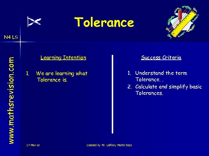 Tolerance www. mathsrevision. com N 4 LS Learning Intention 1. Success Criteria We are