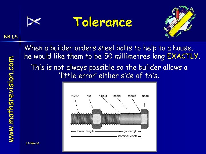 Tolerance www. mathsrevision. com N 4 LS When a builder orders steel bolts to