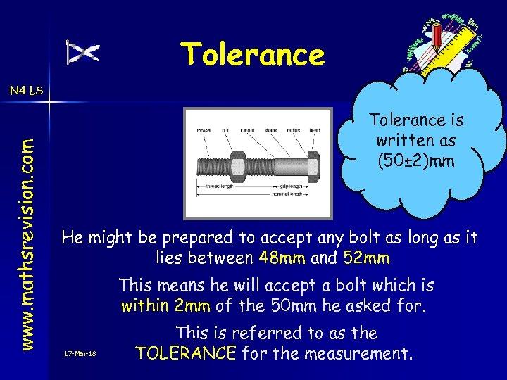 Tolerance www. mathsrevision. com N 4 LS Tolerance is written as (50± 2)mm He