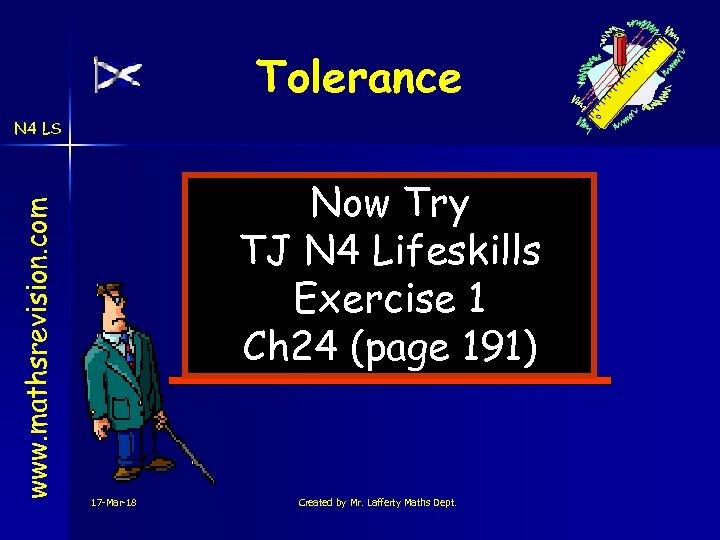 Tolerance www. mathsrevision. com N 4 LS Now Try TJ N 4 Lifeskills Exercise