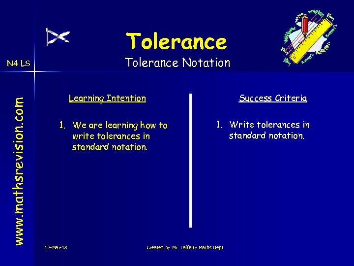 Tolerance Notation www. mathsrevision. com N 4 LS Learning Intention Success Criteria 1. We