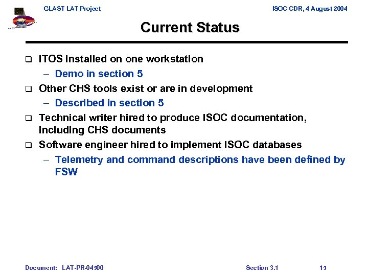 GLAST LAT Project ISOC CDR, 4 August 2004 Current Status ITOS installed on one