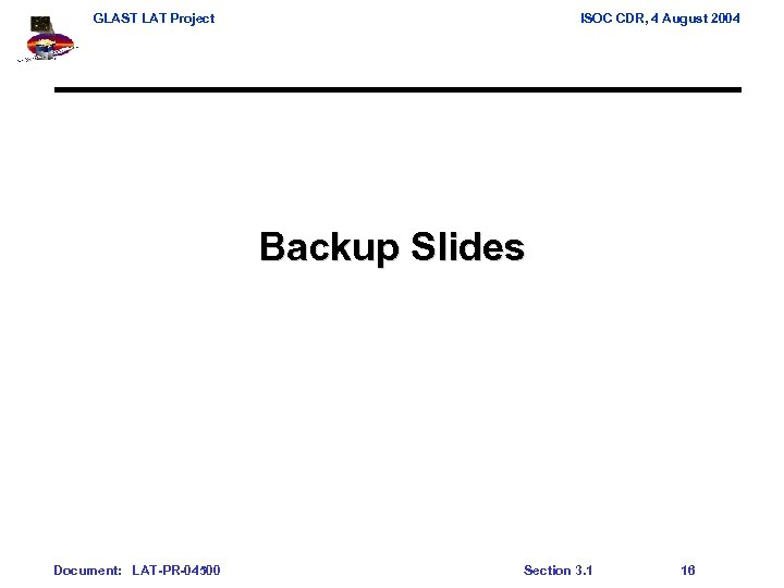 GLAST LAT Project ISOC CDR, 4 August 2004 Backup Slides Document: LAT-PR-04500 Section 3.