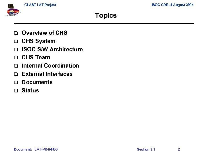 GLAST LAT Project ISOC CDR, 4 August 2004 Topics q q q q Overview