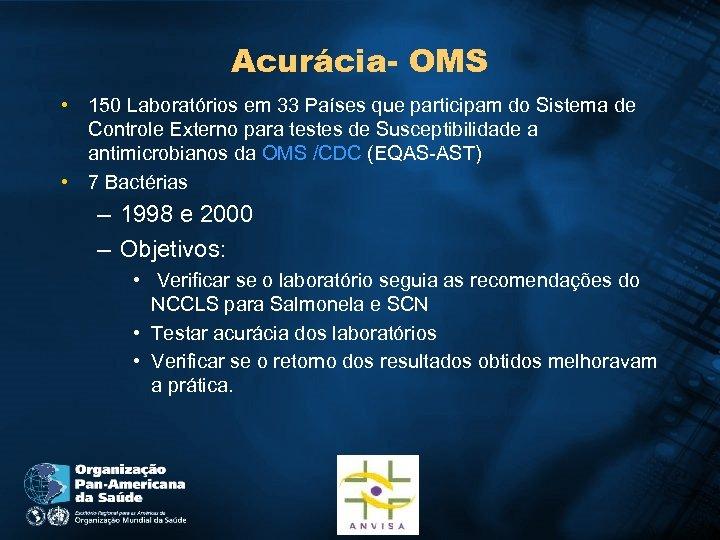 Acurácia- OMS • 150 Laboratórios em 33 Países que participam do Sistema de Controle