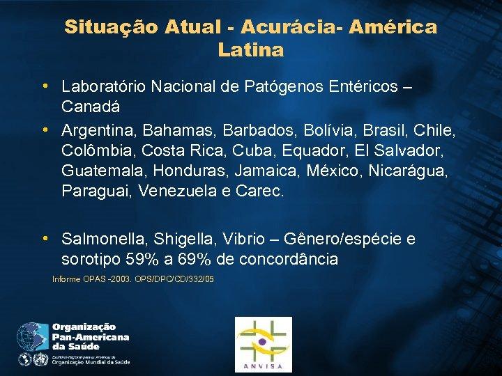 Situação Atual - Acurácia- América Latina • Laboratório Nacional de Patógenos Entéricos – Canadá