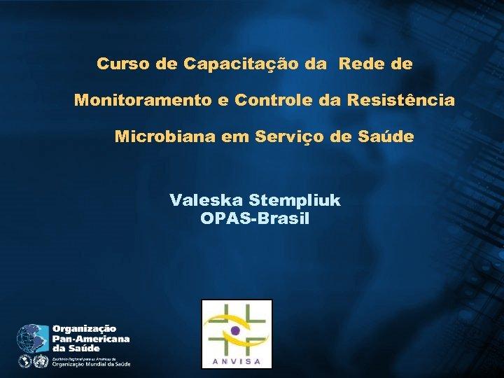Curso de Capacitação da Rede de Monitoramento e Controle da Resistência Microbiana em Serviço