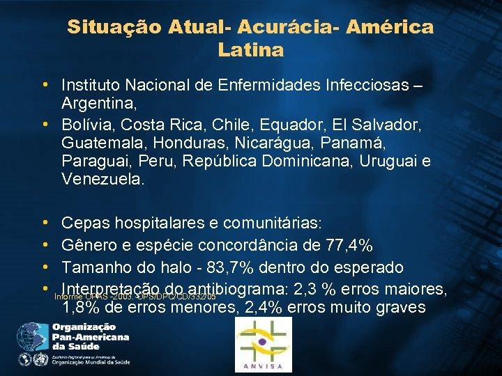 Situação Atual- Acurácia- América Latina • Instituto Nacional de Enfermidades Infecciosas – Argentina, •