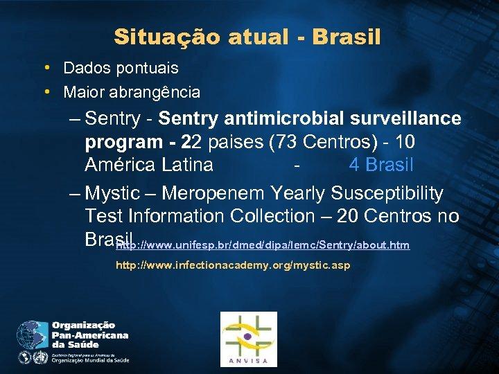 Situação atual - Brasil • Dados pontuais • Maior abrangência – Sentry - Sentry