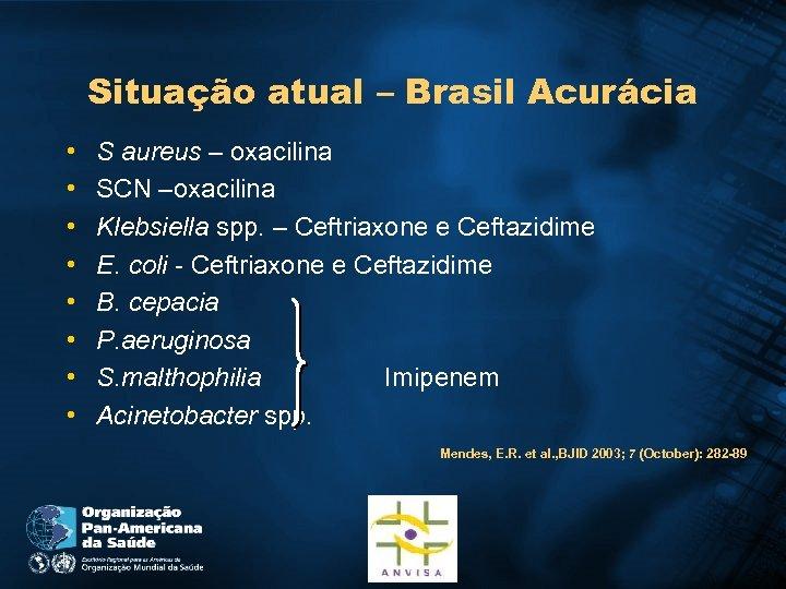 Situação atual – Brasil Acurácia • • S aureus – oxacilina SCN –oxacilina Klebsiella