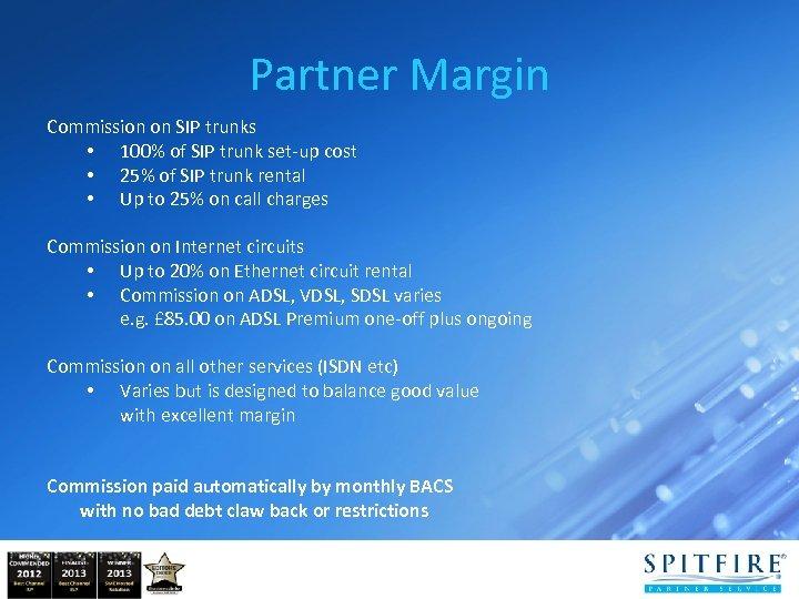 Partner Margin Commission on SIP trunks • 100% of SIP trunk set-up cost •