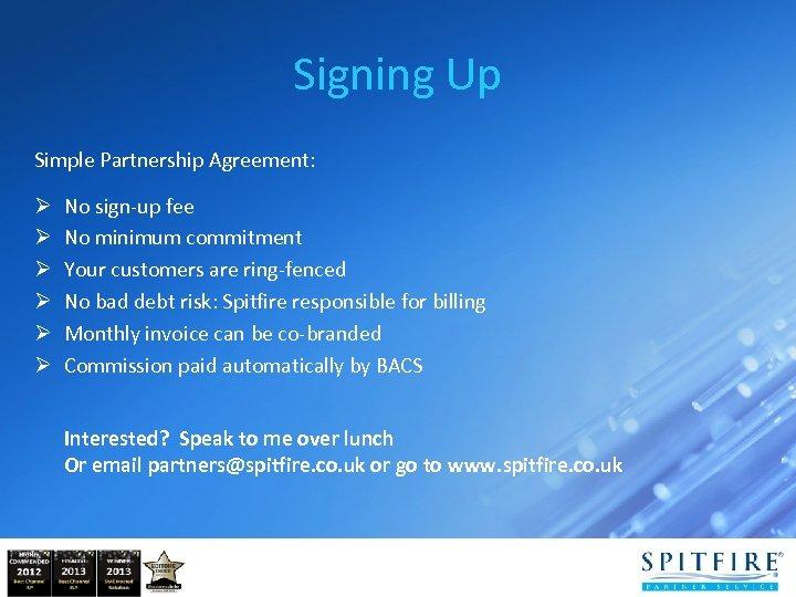 Signing Up Simple Partnership Agreement: Ø Ø Ø No sign-up fee No minimum commitment