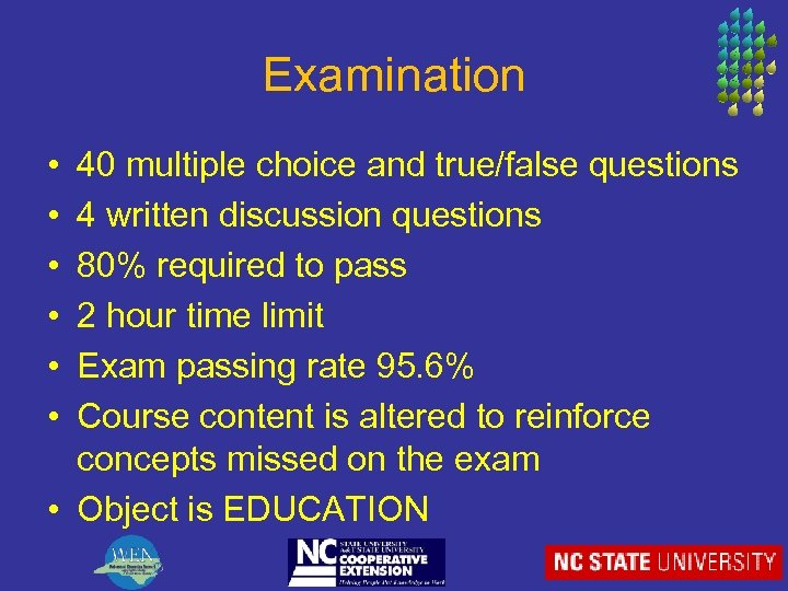Examination • • • 40 multiple choice and true/false questions 4 written discussion questions